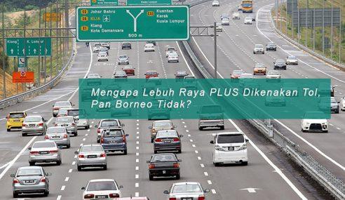 Mengapa Lebuh Raya PLUS Dikena Tol, Pan Borneo Tak?